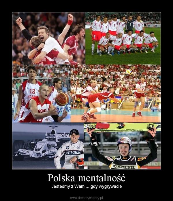 Polska mentalność – Jesteśmy z Wami... gdy wygrywacie