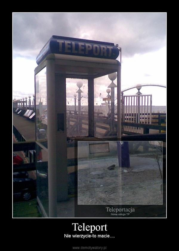 Teleport – Nie wierzycie-to macie....