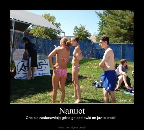 Namiot – One sie zastanawiają gdzie go postawić on juz to zrobił...