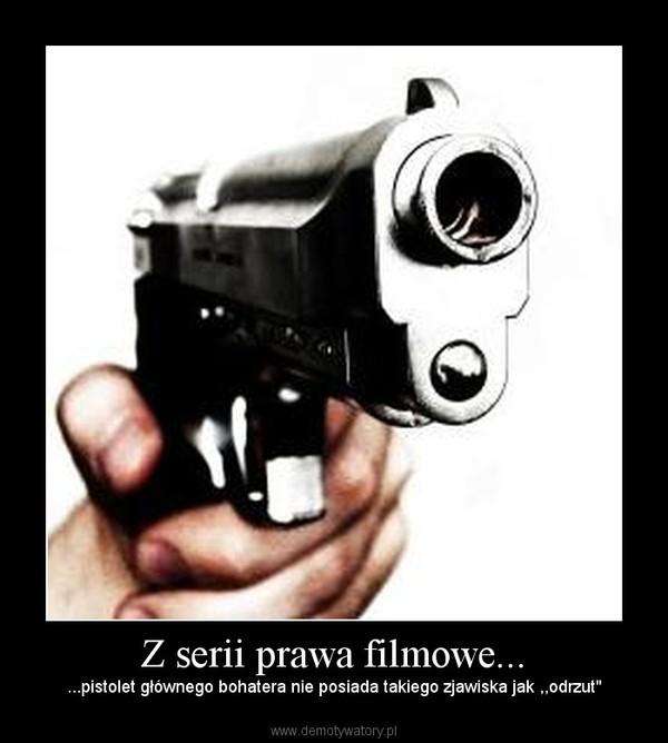 """Z serii prawa filmowe... – ...pistolet głównego bohatera nie posiada takiego zjawiska jak ,,odrzut"""""""