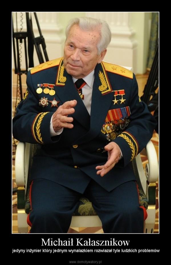 Michaił Kałasznikow –  jedyny inżynier który jednym wynalazkiem rozwiazał tyle ludzkich problemów