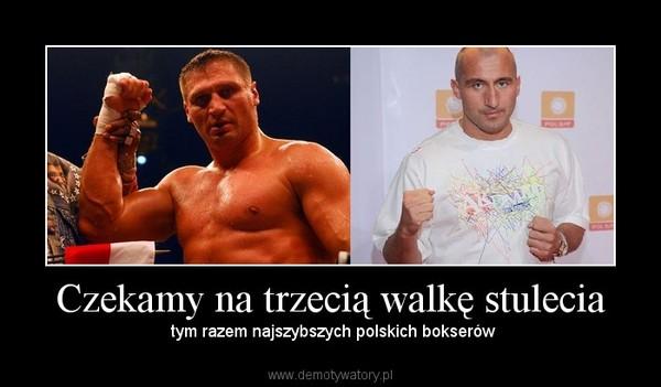 Czekamy na trzecią walkę stulecia –  tym razem najszybszych polskich bokserów