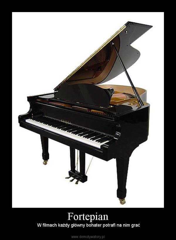 Fortepian –  W filmach każdy główny bohater potrafi na nim grać