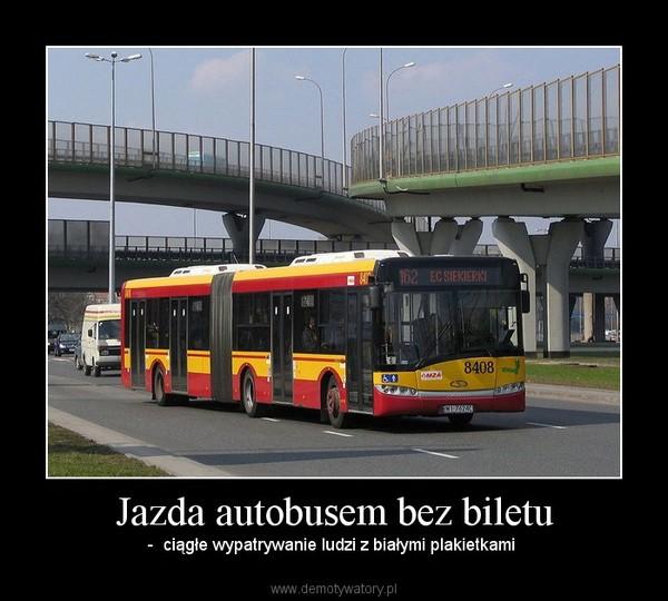 Jazda autobusem bez biletu – -  ciągłe wypatrywanie ludzi z białymi plakietkami