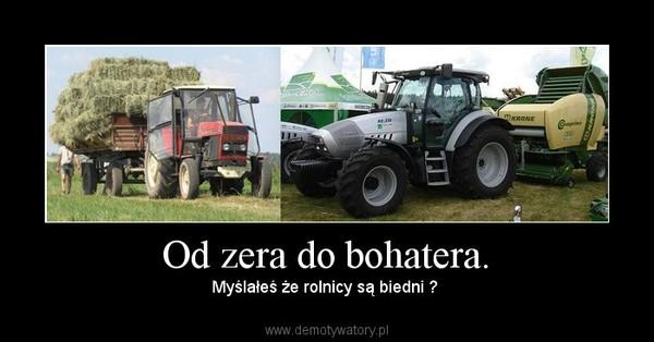 Od zera do bohatera. – Myślałeś że rolnicy są biedni ?