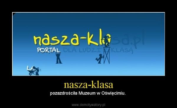 nasza-klasa – pozazdrościła Muzeum w Oświęcimiu.