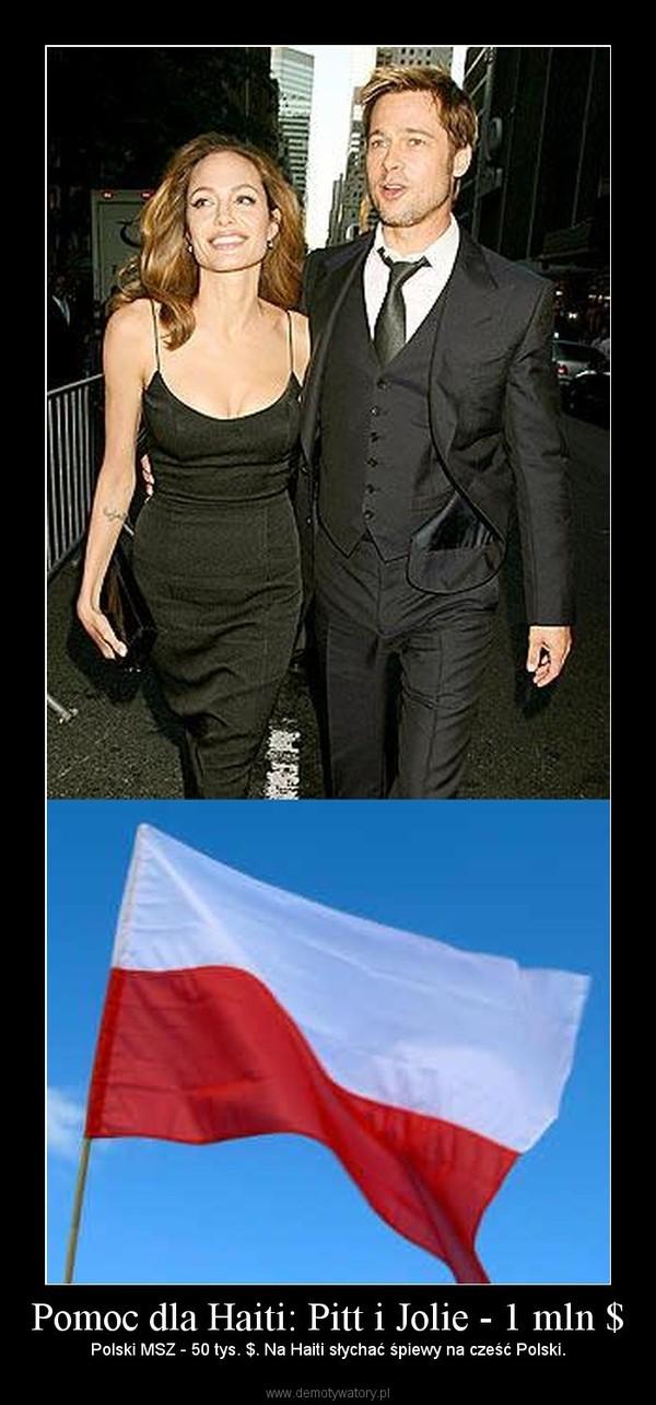 Pomoc dla Haiti: Pitt i Jolie - 1 mln $ – Polski MSZ - 50 tys. $. Na Haiti słychać śpiewy na cześć Polski.