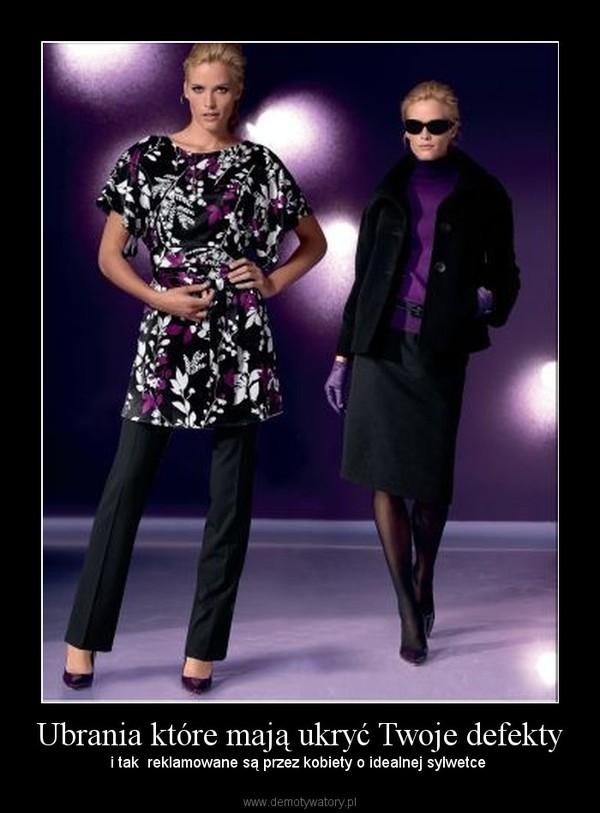 Ubrania które mają ukryć Twoje defekty –  i tak  reklamowane są przez kobiety o idealnej sylwetce