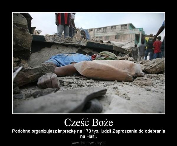 Cześć Boże – Podobno organizujesz imprezkę na 170 tys. ludzi! Zaproszenia do odebraniana Haiti.