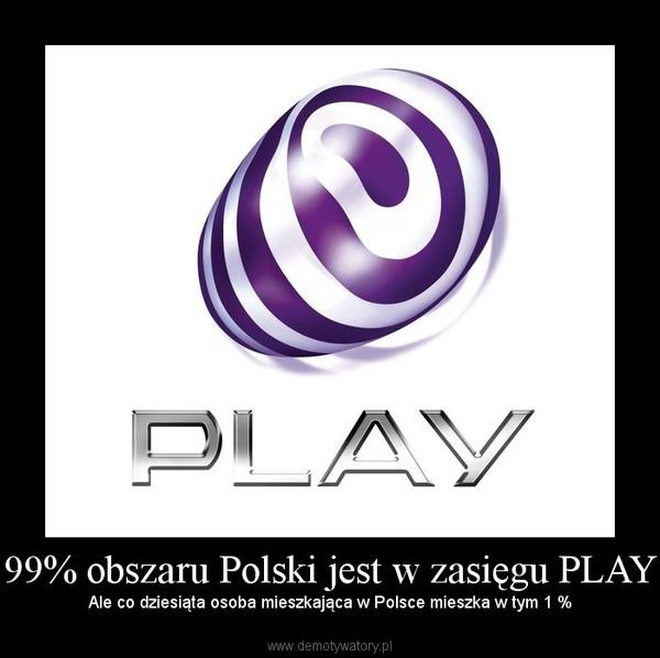 99% obszaru Polski jest w zasięgu PLAY – Ale co dziesiąta osoba mieszkająca w Polsce mieszka w tym 1 %