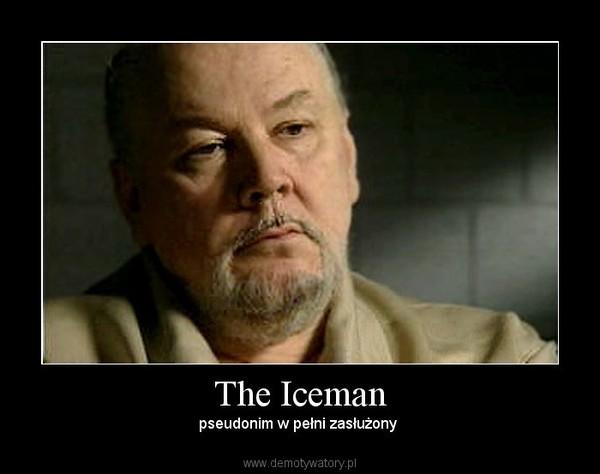 The Iceman – pseudonim w pełni zasłużony