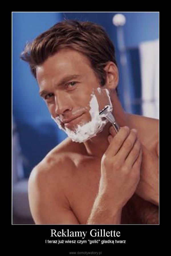 """Reklamy Gillette – I teraz już wiesz czym """"golić"""" gładką twarz"""