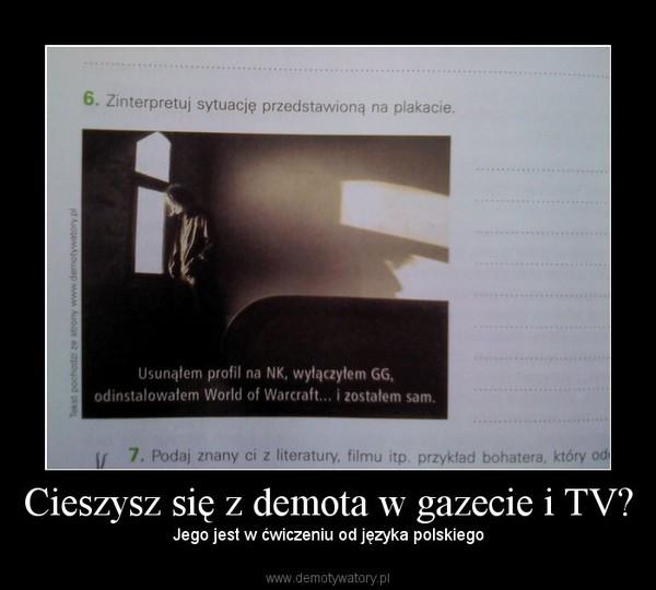 Cieszysz się z demota w gazecie i TV? – Jego jest w ćwiczeniu od języka polskiego