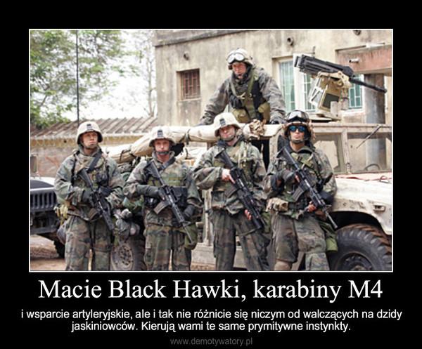 Macie Black Hawki, karabiny M4 – i wsparcie artyleryjskie, ale i tak nie różnicie się niczym od walczących na dzidy jaskiniowców. Kie