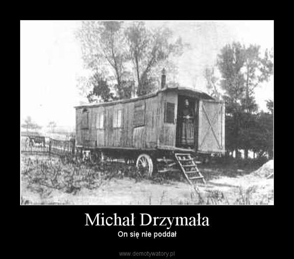 Michał Drzymała – On się nie poddał