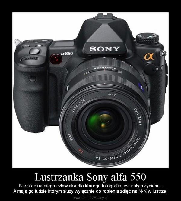 Lustrzanka Sony alfa 550 – Nie stać na niego człowieka dla którego fotografia jest całym życiem... A mają go ludzie którym służy wyłącznie do robienia zdjęć na N-K w lustrze!