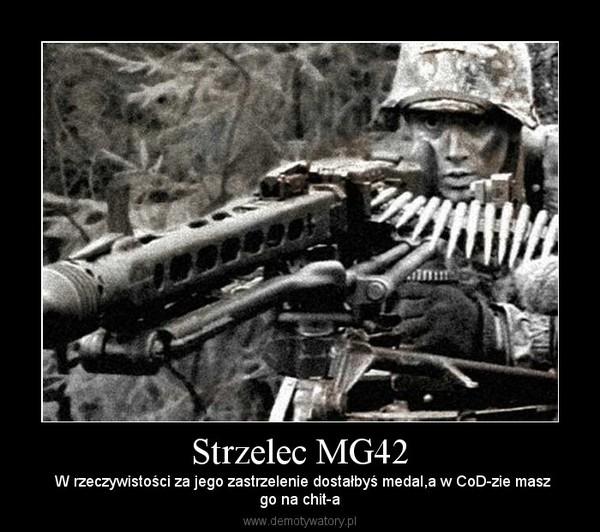 Strzelec MG42 –  W rzeczywistości za jego zastrzelenie dostałbyś medal,a w CoD-zie maszgo na chit-a