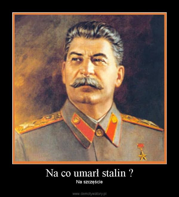 Na co umarł stalin ? – Na szczęście