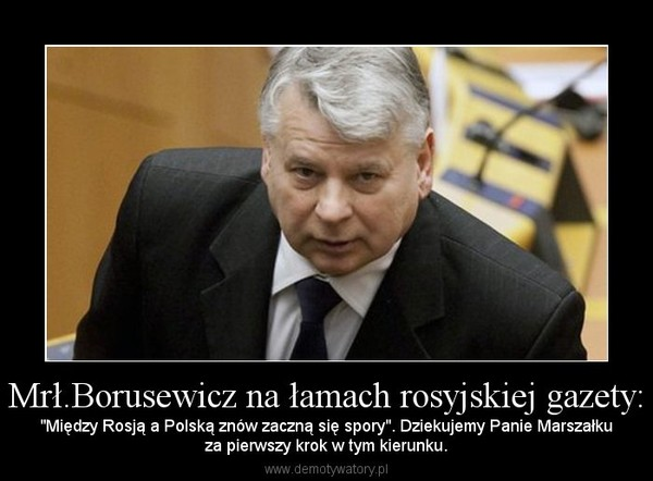 """Mrł.Borusewicz na łamach rosyjskiej gazety: – """"Między Rosją a Polską znów zaczną się spory"""". Dziekujemy Panie Marszałkuza pierwszy krok w tym kierunku."""