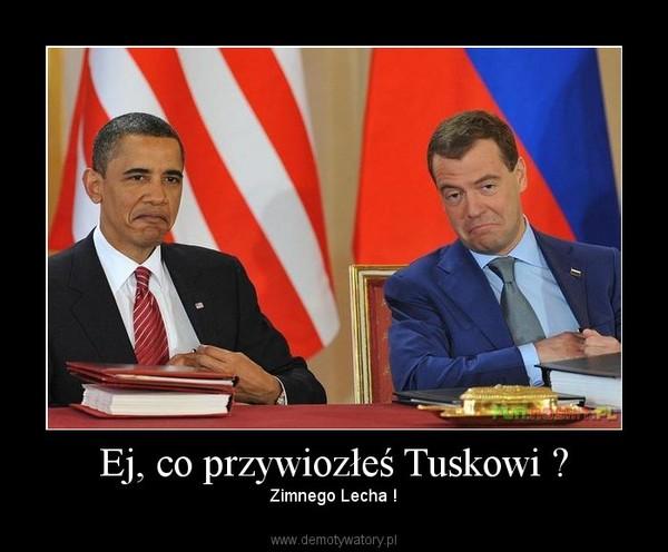 Ej, co przywiozłeś Tuskowi ? – Zimnego Lecha !