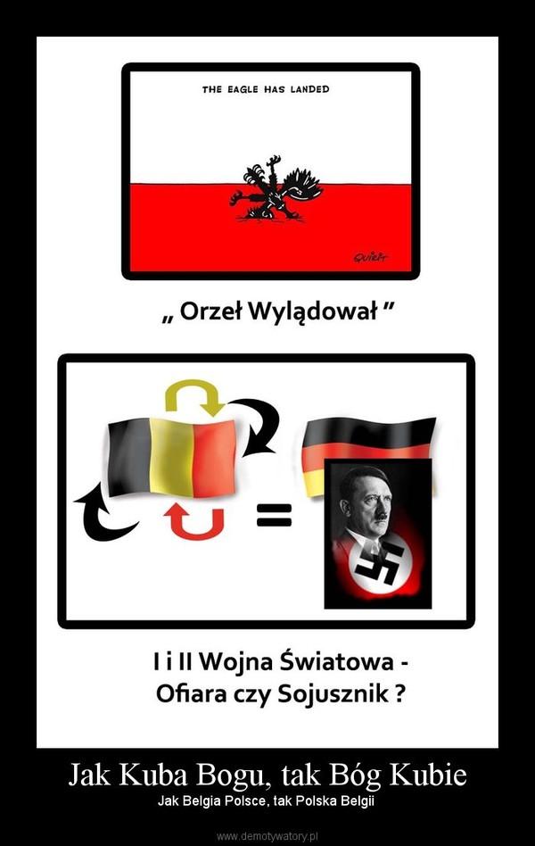Jak Kuba Bogu, tak Bóg Kubie – Jak Belgia Polsce, tak Polska Belgii