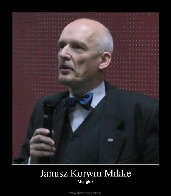 Janusz Korwin Mikke –  Mój głos