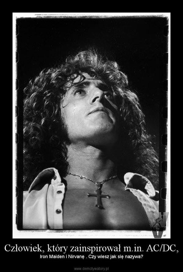 Człowiek, który zainspirował m.in. AC/DC, – Iron Maiden i Nirvanę . Czy wiesz jak się nazywa?