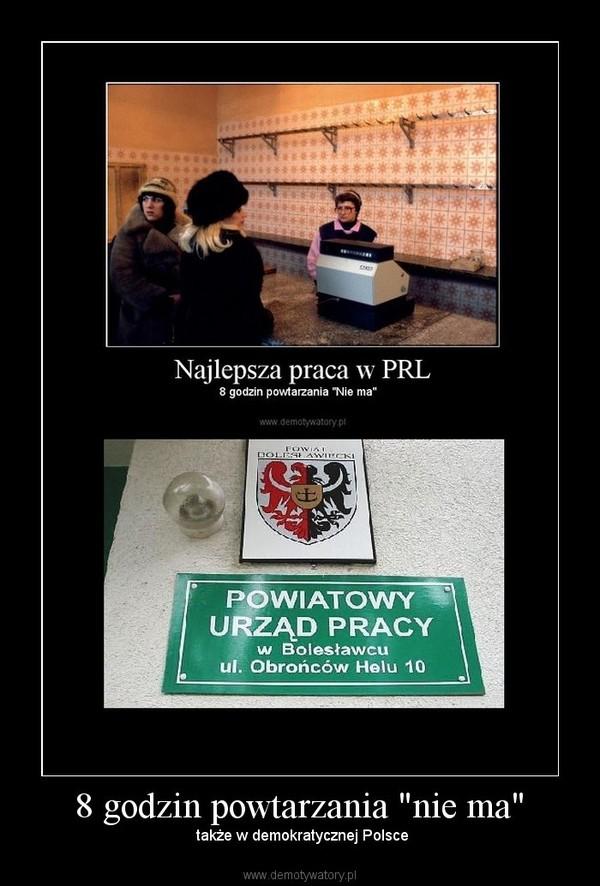 """8 godzin powtarzania """"nie ma"""" –  także w demokratycznej Polsce"""