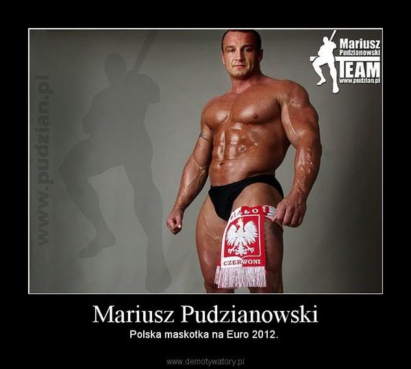 Mariusz Pudzianowski – Polska maskotka na Euro 2012.
