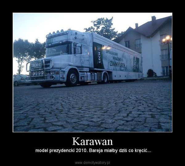 Karawan –  model prezydencki 2010. Bareja miałby dziś co kręcić...