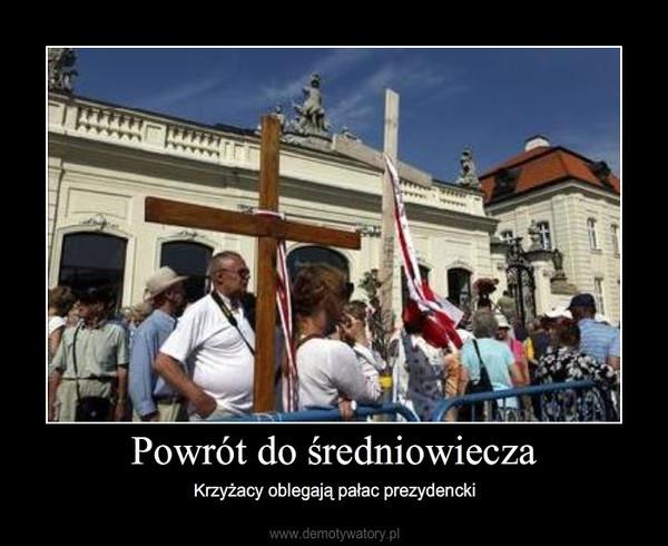 Powrót do średniowiecza – Krzyżacy oblegają pałac prezydencki