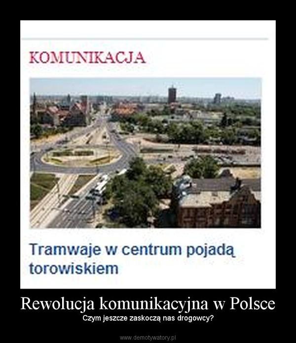 Rewolucja komunikacyjna w Polsce – Czym jeszcze zaskoczą nas drogowcy?
