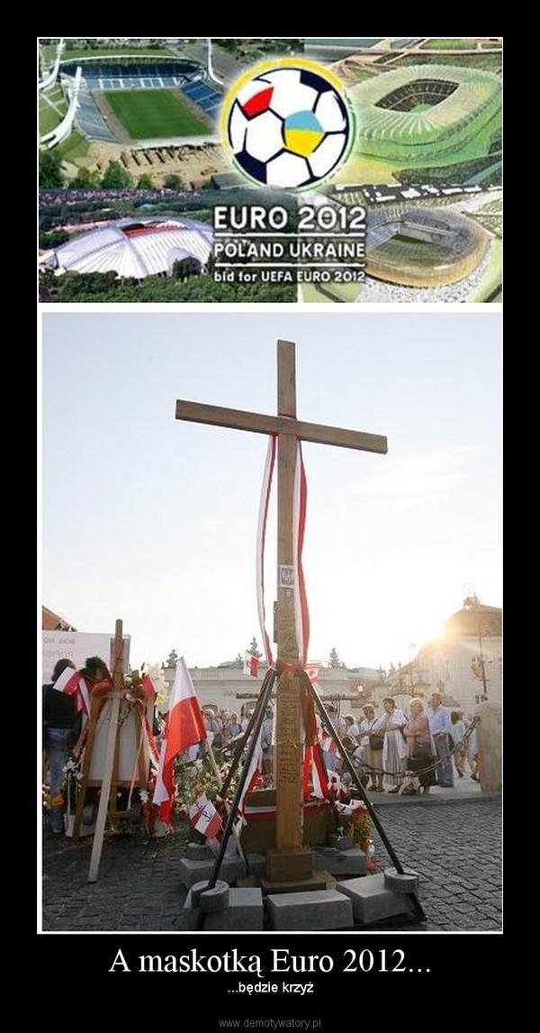 A maskotką Euro 2012... – ...będzie krzyż