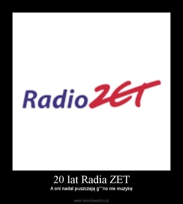 20 lat Radia ZET – A oni nadal puszczają g**no nie muzykę