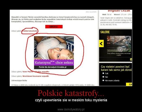 Polskie katastrofy... –  czyli upewnienie sie w meskim toku myslenia