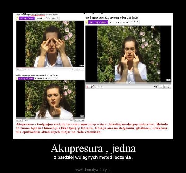 Akupresura , jedna –  z bardziej wulagnych metod leczenia .