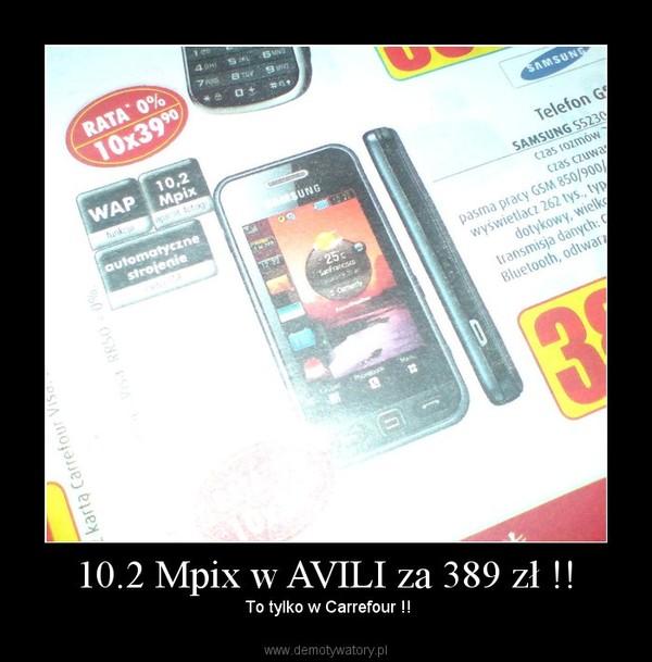 10.2 Mpix w AVILI za 389 zł !! –  To tylko w Carrefour !!