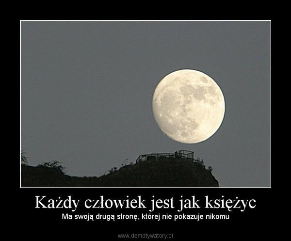 Każdy człowiek jest jak księżyc – Ma swoją drugą stronę, której nie pokazuje nikomu