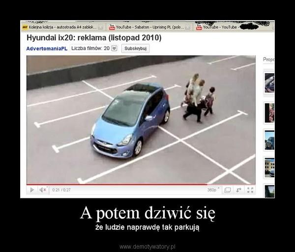 A potem dziwić się – że ludzie naprawdę tak parkują