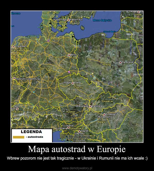 Mapa autostrad w Europie – Wbrew pozorom nie jest tak tragicznie - w Ukrainie i Rumunii nie ma ich wcale :)