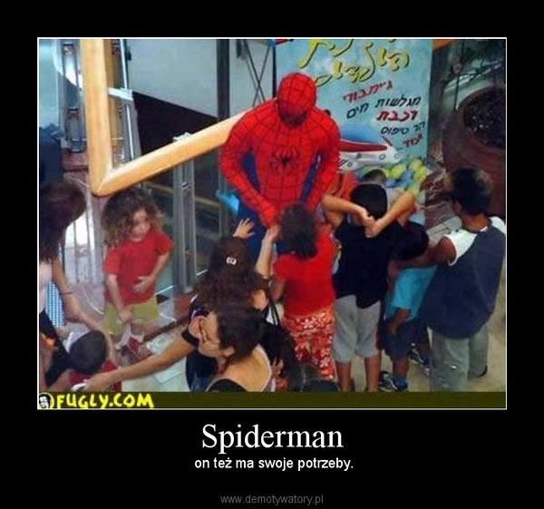 Spiderman –  on też ma swoje potrzeby.