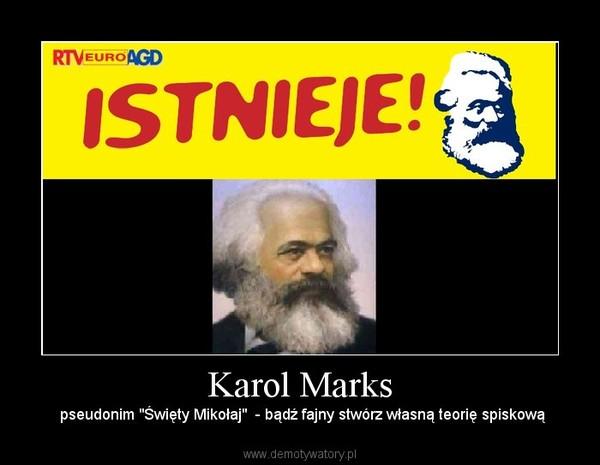"""Karol Marks –  pseudonim """"Święty Mikołaj""""  - bądź fajny stwórz własną teorię spiskową"""