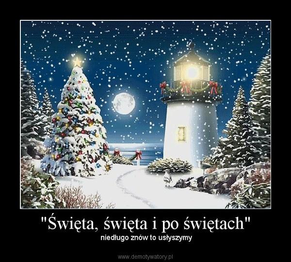 """""""Święta, święta i po świętach"""" –  niedługo znów to usłyszymy"""