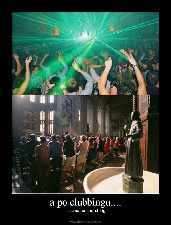 a po clubbingu.... –  ...czas na churching