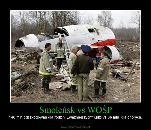 Smoleńsk vs WOŚP – 140 mln odszkodowań dla rodzin  ,,ważniejszych'' ludzi vs 36 mln  dla chorych,