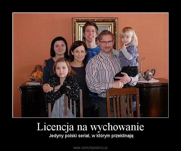 Licencja na wychowanie – Jedyny polski serial, w którym przeklinają