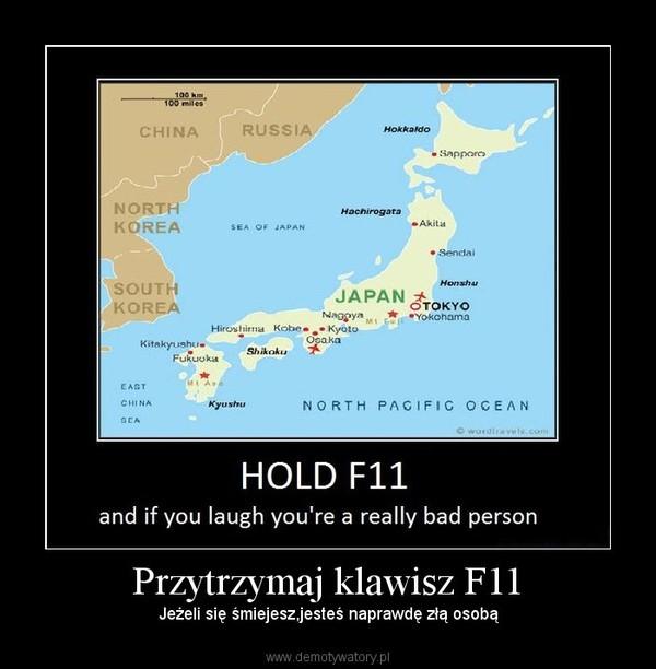 Przytrzymaj klawisz F11 – Jeżeli się śmiejesz,jesteś naprawdę złą osobą