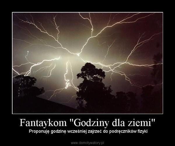 Fantaykom ''Godziny dla ziemi'' – Proponuję godzinę wcześniej zajrzeć do podręczników fizyki