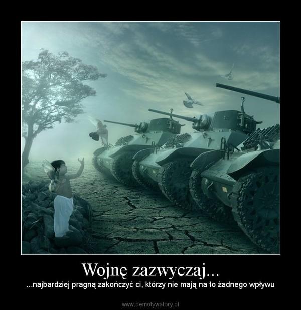 Wojnę zazwyczaj... – ...najbardziej pragną zakończyć ci, którzy nie mają na to żadnego wpływu