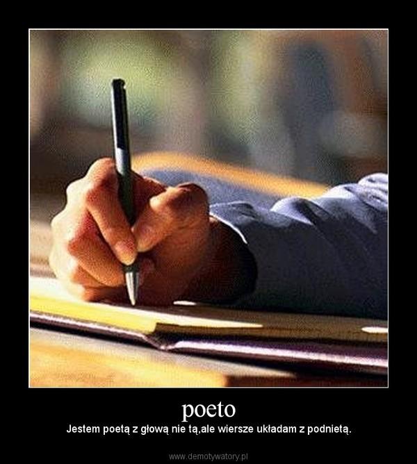 poeto – Jestem poetą z głową nie tą,ale wiersze układam z podnietą.